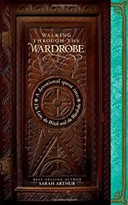 Walking through the Wardrobe: A Devotional Quest into The Lion, The Witch, and The Wardrobe