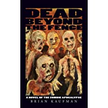Dead Beyond the Fence: A Novel of the Zombie Apocalypse