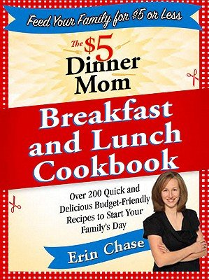 Download The $5 Dinner Mom Breakfast and Lunch Cookbook: 200 Recipes for Quick, Delicious, and Nourishing Meals That Are Easy on the Budget and a Snap to Prepa   [$5 DINNER MOM BREAKFAST & LUNC] [Paperback] pdf