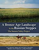A Bronze Age Landscape in the Russian Steppes: The Samara Valley Project (Monumenta Archaeologica (37))
