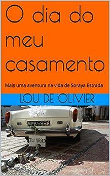 O dia do meu casamento: Mais uma aventura na vida de Soraya Estrada (Portuguese Edition) by [de Olivier, Lou]