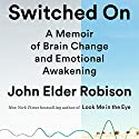Switched On: A Memoir of Brain Change and Emotional Awakening Audiobook by John Elder Robison, Alvaro Pascual-Leon - introduction, Marcel Just - afterword Narrated by John Elder Robison
