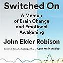 Switched On: A Memoir of Brain Change and Emotional Awakening Hörbuch von John Elder Robison, Alvaro Pascual-Leon - introduction, Marcel Just - afterword Gesprochen von: John Elder Robison