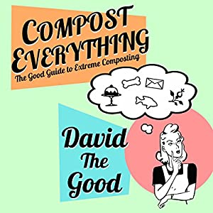 Compost Everything: The Good Guide to Extreme Composting Audiobook