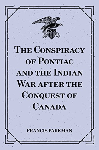 the-conspiracy-of-pontiac-and-the-indian-war-after-the-conquest-of-canada