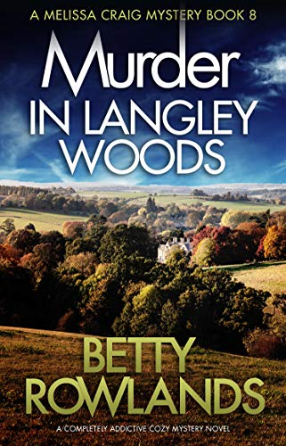 Murder in Langley Woods: A completely addictive cozy mystery novel (A Melissa Craig Mystery Book 8) by [Rowlands, Betty]