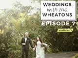 Weddings with the Wheatons: Episode 7