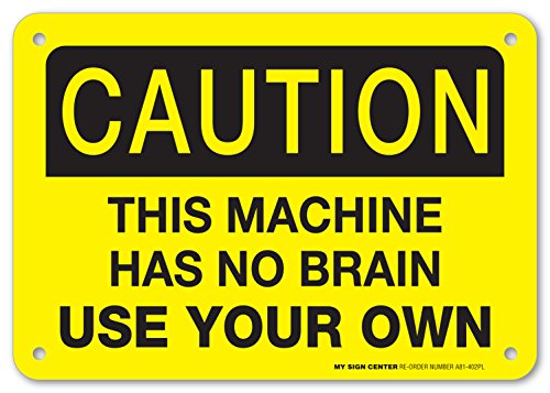 Caution This Machine Has No Brain Use Your Own Sign - 10