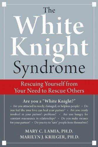 The White Knight Syndrome: Rescuing Yourself from Your Need to Rescue Others by Mary C. Lamia, Marilyn J. Krieger(June 1, 2009) Paperback