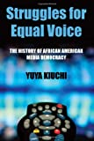 Struggles for Equal Voice : The History of African American Media Democracy, Kiuchi, Yuya, 1438444796