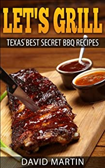 Let's Grill: Texas' Best Secret BBQ Recipes by [Martin, David]