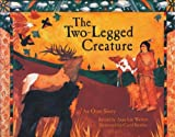 img - for The Two-Legged Creature: An Otoe Story by Anna Lee Walters (1993-05-03) book / textbook / text book
