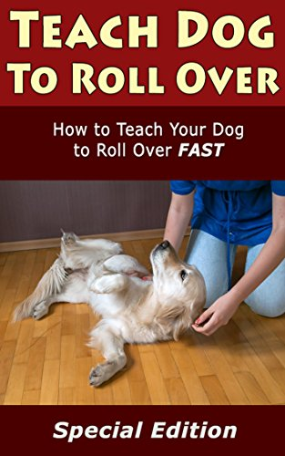 Teach Dog to Roll Over: How to Teach Dog to Rool Over Fast