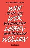 Wie wir leben wollen: Texte für Solidarität und Freiheit (suhrkamp taschenbuch)