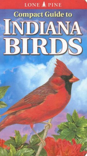 Compact Guide to Indiana Birds (Lone Pine Guide)