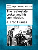 The real-estate broker and his Commission, J. Fred Humes, 1240074018