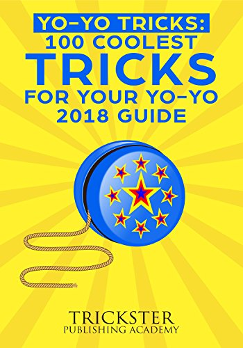 Yo-Yo Tricks 100 Coolest Tricks For Your Yo-Yo 2018 Guide by [Publishing Academy, Trickster]