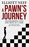 A Pawn's Journey: Transforming Lives One Move At A Time-Elliott Neff