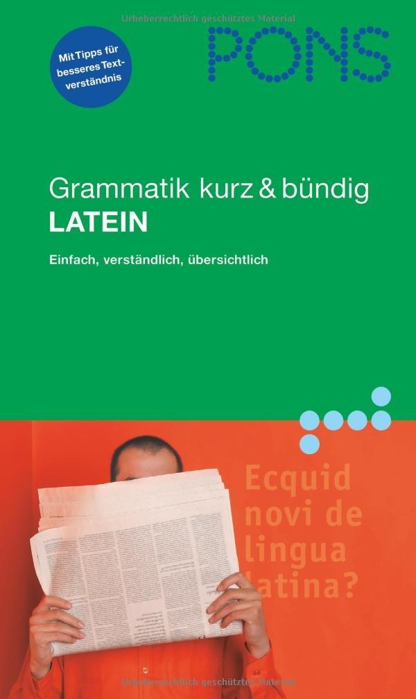 PONS Grammatik kurz & bündig Latein: Übersichtlich, kompakt, leicht verständliche Erklärungen