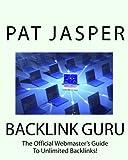Backlink Guru: The Official Webmaster's Guide To Unlimited Backlinks!