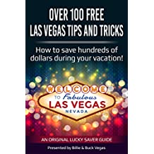 Over 100 Free Las Vegas Tips And Tricks - (Travel Guide): How to save hundreds of dollars during your vacation!