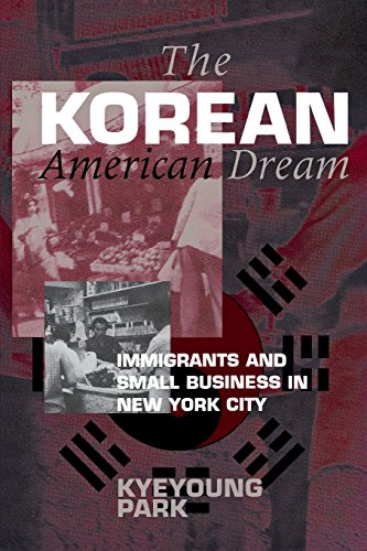 The Korean American Dream: Immigrants and Small Business in New York City (The Anthropology of Contemporary Issues)