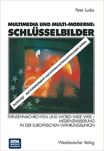 Espanjan äänikirjan lataus Multimedia und Multi-Moderne: Schlüsselbilder: Fernsehnachrichten und World Wide Web _ Medienzivilisierung in der Europäischen Währungsunion (German Edition) 3531135902 PDF