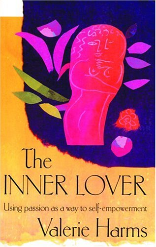 The Inner Lover: Using Passion As a Way to Self-Empowerment