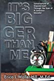 It's Bigger Than Me