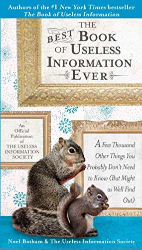 The Best Book of Useless Information Ever: A Few Thousand Other Things You Probably Don't Need to Know (But Might as Well Find Out)