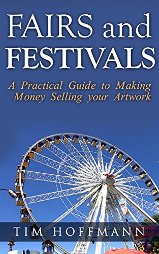Fairs and Festivals: A Practical Guide to Making Money Selling your Artwork por Tim Hoffmann