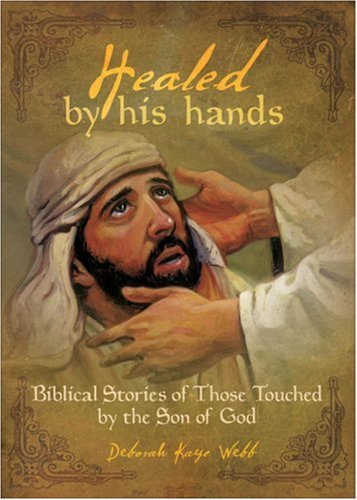 Healed by His Hands: Biblical Stories of Those Touched by the Son of God