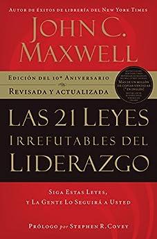 Las 21 leyes irrefutables del liderazgo: Siga estas leyes, y la gente lo seguirá a usted de [Maxwell, John C.]