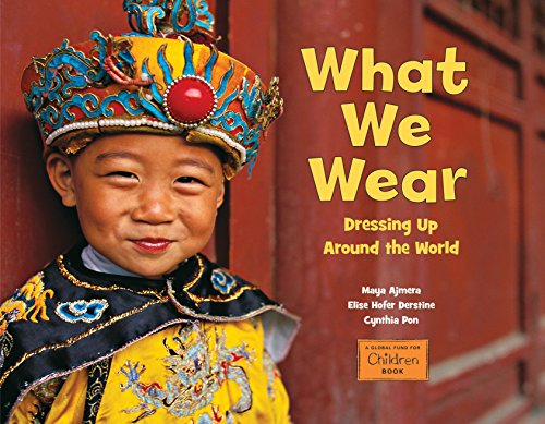 What We Wear: Dressing Up Around the World (Global Fund for Children - Childrens Dressing