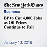 BP to Cut 4,000 Jobs as Oil Prices Continue to Fall | Stanley Reed