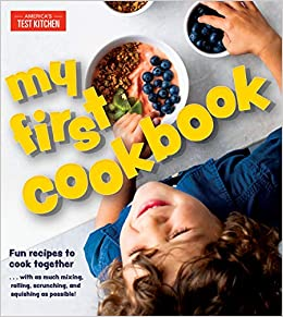 My First Cookbook Fun Recipes To Cook Together With As Much Mixing Rolling Scrunching And Squishing As Possible America S Test Kitchen Kids America S Test Kitchen 9781948703222 Books
