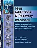 Teen Addictions & Recovery Workbook - Facilitator Reproducilbe Self-Assessments, Exercises & Educational Handouts