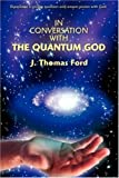 In Conversation with the Quantum God, J. Ford, 0595709826