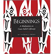 Beginnings: A Meditation on Coast Salish Lifeways