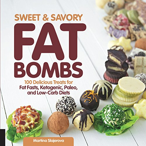 Sweet and Savory Fat Bombs: 100 Delicious Treats for Fat Fasts, Ketogenic, Paleo, and Low-Carb Diets ()