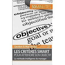 Les critères SMART pour un objectif sur mesure !: La méthode intelligente du manager (Gestion & Marketing t. 25) (French Edition)