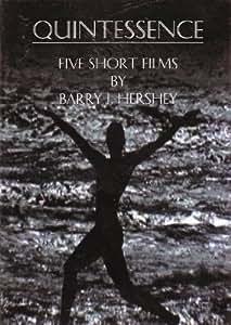 Quintessence: Five Short Films by Barry J. Hershey