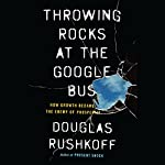 Throwing Rocks at the Google Bus: How Growth Became the Enemy of Prosperity | Douglas Rushkoff