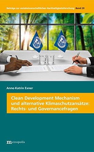 Clean Development Mechanism und alternative Klimaschutzansätze: Rechts- und Governancefragen (Beiträge zur sozialwissenschaftlichen Nachhaltigkeitsforschung)