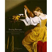 Buying Baroque: Italian Seventeenth-Century Paintings Come to America (Frick Collection Studies in the History of Art Collecting in America, Band 3)