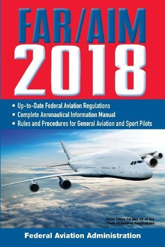 FAR/AIM 2018: Up-to-Date FAA Regulations / Aeronautical Information Manual (FAR/AIM Federal Aviation Regulations) Paperback – October 31, 2017 Skyhorse Publishing 1510718575 Aviation - Commercial Aviation - General