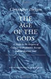The Age of the Gods: A Study in the Origins of Culture in Prehistoric Europe and the Ancient East (Worlds of Christopher Dawson)