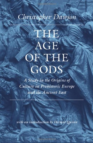 Download The Age of the Gods: A Study in the Origins of Culture in Prehistoric Europe and the Ancient East (Worlds of Christopher Dawson) pdf