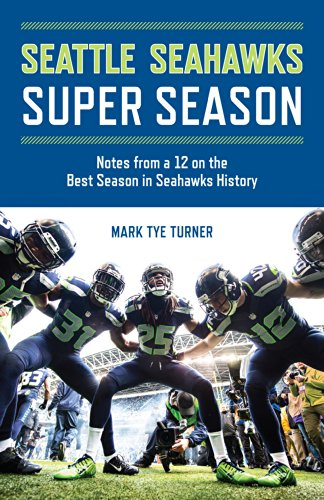 Seattle Seahawks Super Season: Notes from a 12 on the Best Season in Seahawks - Blog Bowl Super