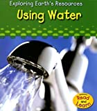 img - for By Sharon Katz Cooper Using Water (Exploring Earth's Resources) [Paperback] book / textbook / text book